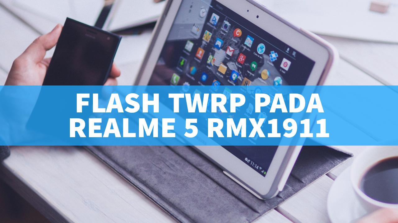 Cara Flash TWRP pada Realme 5 RMX1911