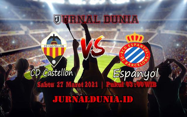 Prediksi CD Castellon Vs Espanyol  , Sabtu 27 Maret 2021 Pukul 03.00 WIB
