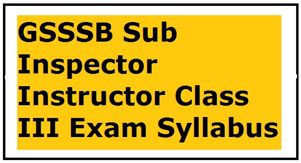 GSSSB Sub Inspector Instructor Class III Exam Syllabus