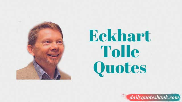 Best Eckhart Tolle Quotes On Love, Death, New Earth