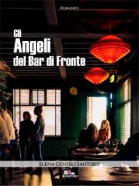 Gli angeli del bar di fronte, di Elena Genero Santoro - Gli scrittori della porta accanto