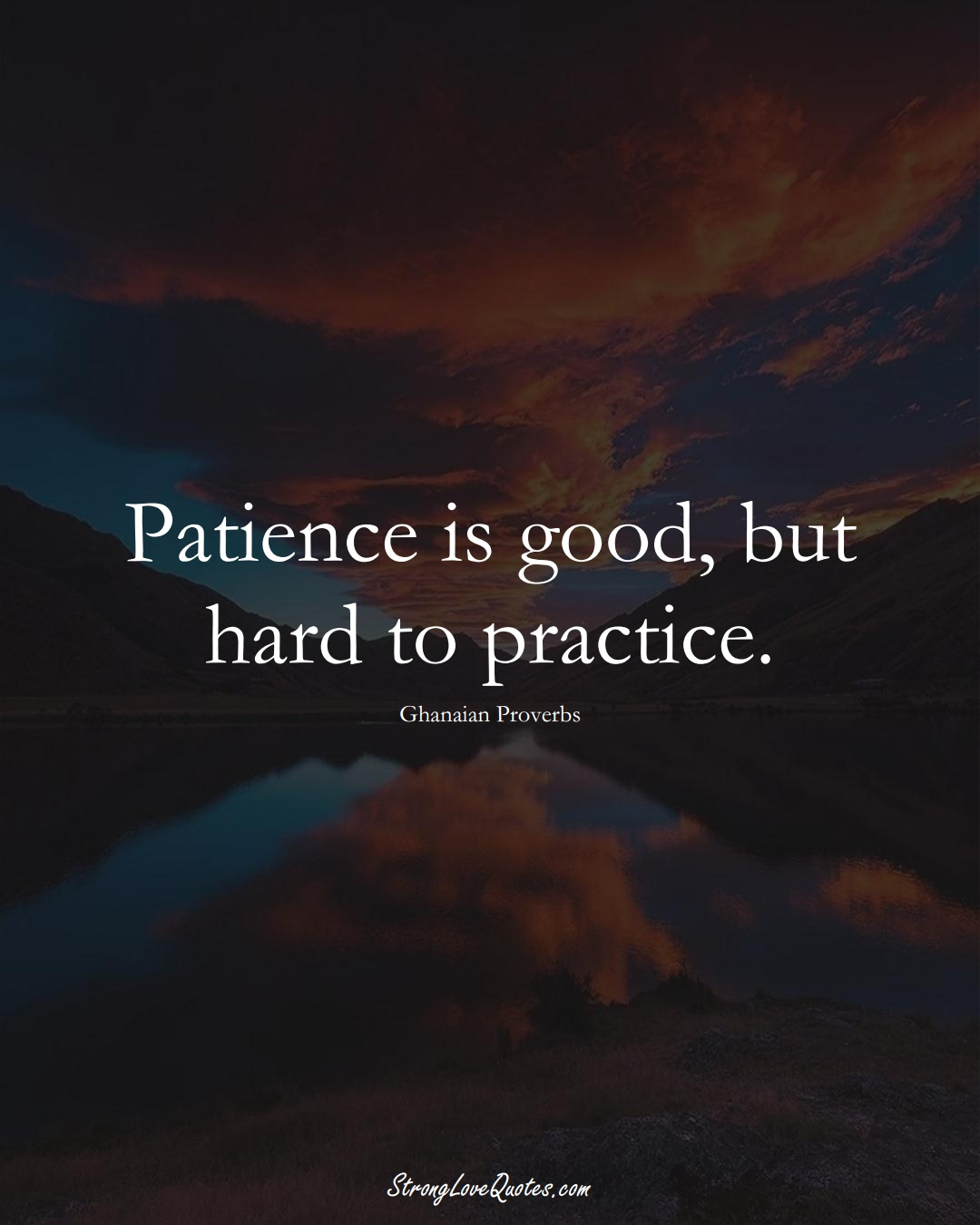 Patience is good, but hard to practice. (Ghanaian Sayings);  #AfricanSayings
