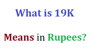 What is 19K Means in Rupees?