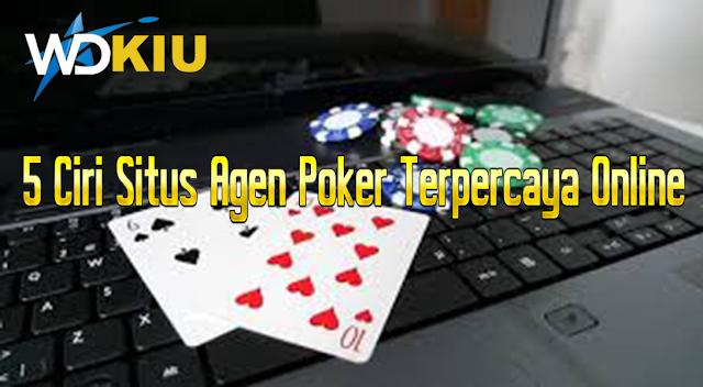 5 Ciri Situs Agen Poker Terpercaya Online