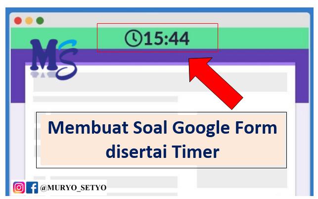 Cara Membuat Soal Online Google Form Dengan Batasan Waktu Atau Timer Muryo Setyo