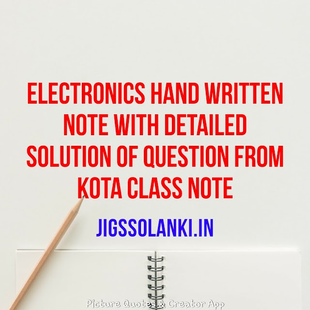 ELECTRONICS HAND WRITTEN NOTE WITH DETAILED SOLUTION OF QUESTION FROM KOTA CLASS NOTE