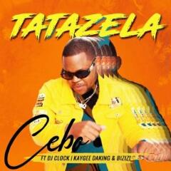 Cebo feat. DJ Clock, KayGee, DaKing & Bizizi - Tatazela (2020) [Download]