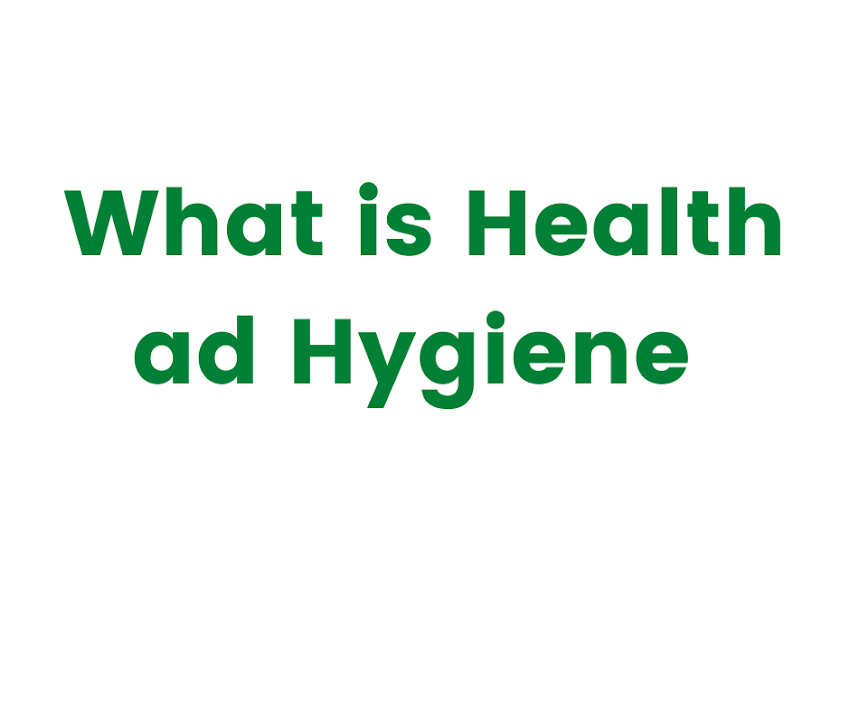What is Health ad Hygiene