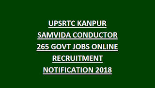 UPSRTC KANPUR SAMVIDA CONDUCTOR 265 GOVT JOBS ONLINE RECRUITMENT NOTIFICATION 2018