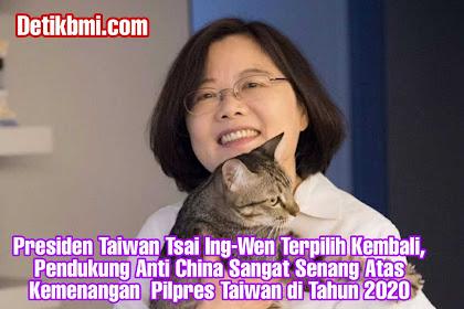 Presiden Taiwan Tsai Ing-Wen Terpilih Kembali, Pendukung Anti China Sangat Senang Atas Kemenangan  Pilpres Taiwan di Tahun 2020