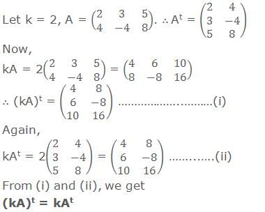 Let k = 2, A = (■(2&3&5@4&-4&8)). ∴ At = (■(2&4@3&-4@5&8)) Now, kA = 2(■(2&3&5@4&-4&8)) = (■(4&6&10@8&-8&16)) ∴ (kA)t = (■(4&8@6&-8@10&16)) ………………..………(i) Again, kAt = 2(■(2&4@3&-4@5&8)) = (■(4&8@6&-8@10&16)) ……...….(ii) From (i) and (ii), we get (kA)t = kAt