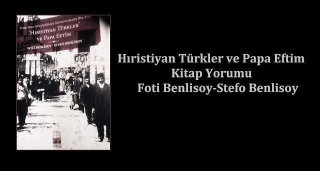 Hıristiyan Türkler ve Papa Eftim Foti Benlisoy-Stefo Benlisoy