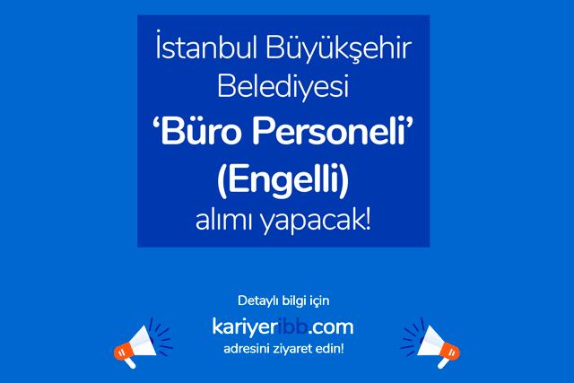 İstanbul Büyükşehir Belediyesi engelli büro personeli alımı yapacak. Engelli büro personeli iş ilanı detayları kariyeribb.com'da!