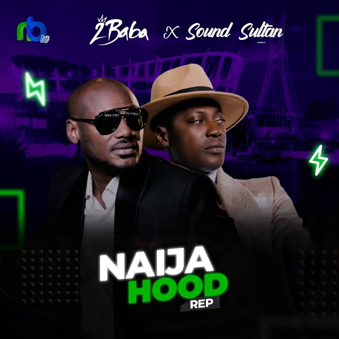 "2Baba x Sound Sultan – ""Naija Hood Rep"" #Arewapublisize"