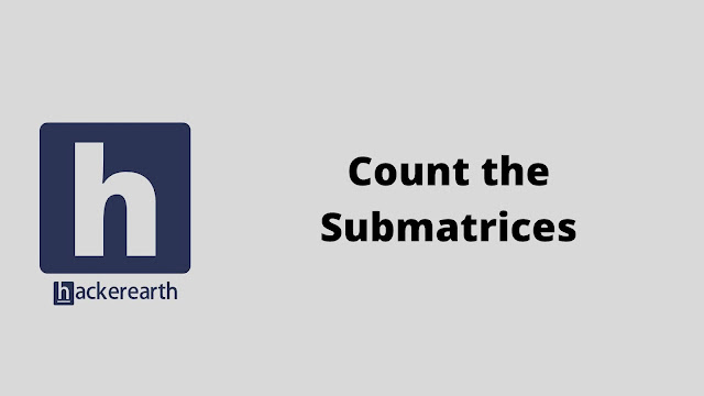 HackerEarth Count the Submatrices problem solution