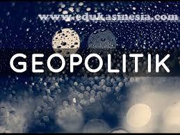 Pengertian Geopolitik dan Teori-Teori Geopolitik  Menurut Para Ahli yang Pernah Ada di Dunia