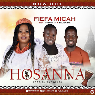 [Music] Fiefa Micah – HOSANNA ft Sammy G & Yedekime.mp3