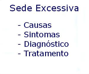 Sede excessiva causas sintomas diagnóstico tratamento prevenção riscos complicações