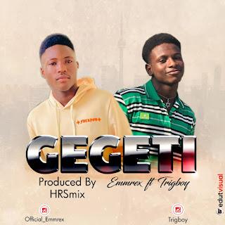 [Music]: Emmrex ft Trigboy – Gegeti (prod. By Hrsmix) mp3 Download Audio music song IMG