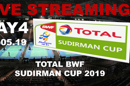 Live Streaming TOTAL BWF SUDIRMAN CUP 2019 #Matchday 4
