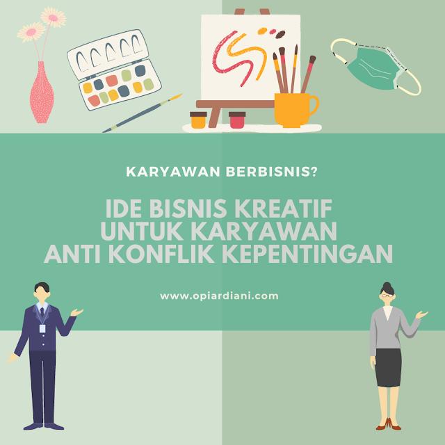 Karyawan Berbisnis? : Ide Bisnis Kreatif untuk Karyawan Anti Konflik Kepentingan