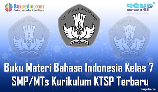 Buku Materi Bahasa Indonesia Kelas 7 SMP/MTs Kurikulum KTSP Terbaru