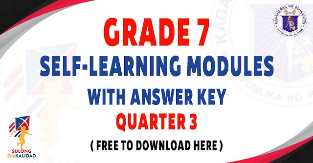 SELF-LEARNING MODULES WITH ANSWER KEY FOR GRADE 7 - Q3 - FREE DOWNLOAD