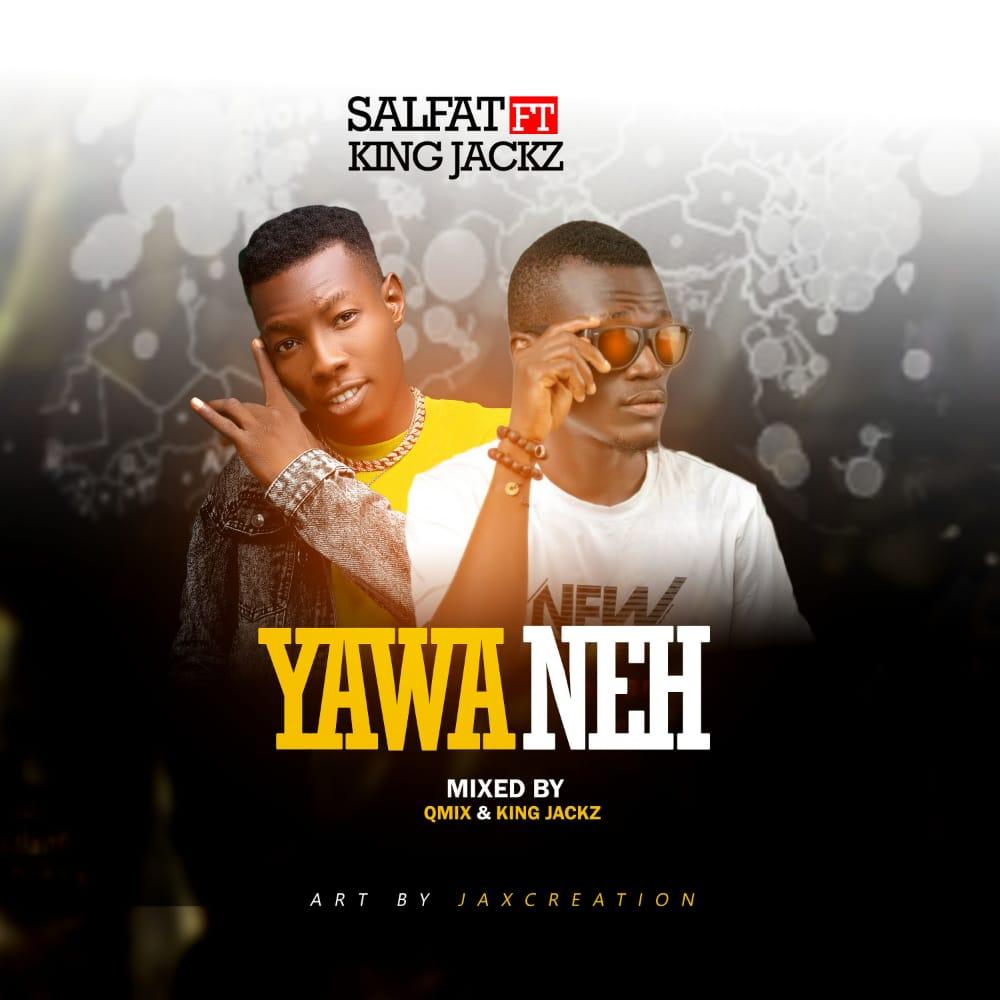 [Download MP3]:Salfat Ft King Jackz-Yawa Neh||Arewapublisize