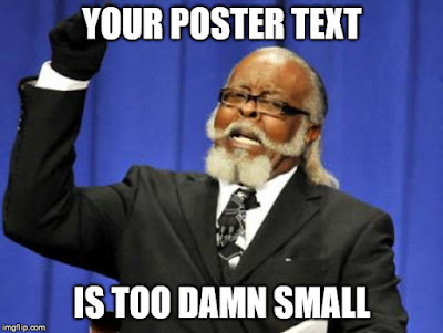 Your poster text is too damn small