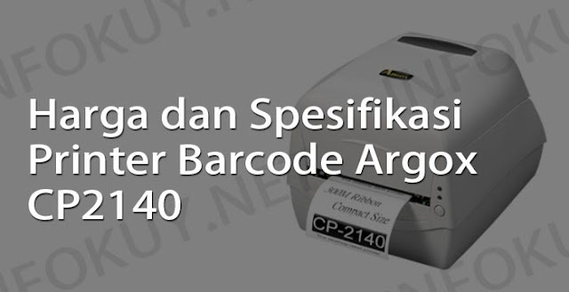 harga dan spesifikasi printer barcode argox cp2140