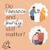 Do romance and purity still matter?