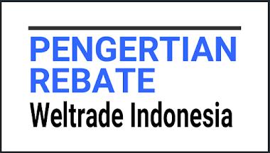 PENGERTIAN REBATE FOREX WELTRADE INDONESIA
