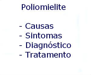 Poliomielite causas sintomas diagnóstico tratamento prevenção riscos complicações