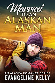 Married to an Alaskan Man (An Alaska Romance Series) - romance book by Evangeline Kelly