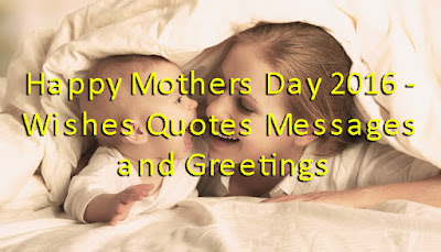 Happy Mothers Day 2016 - Wishes Quotes Messages and Greetings