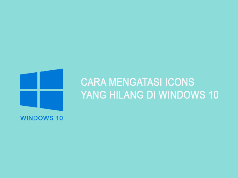 cara mengatasi icon yang hilang di windows 10