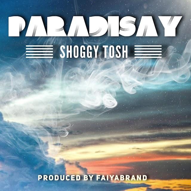 [Music] Shoggy Tosh – Paradisay |  @ShoggyTosh