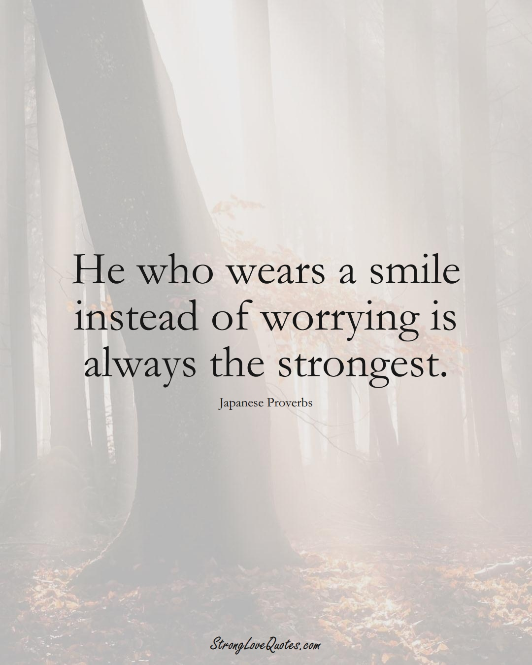 He who wears a smile instead of worrying is always the strongest. (Japanese Sayings);  #AsianSayings