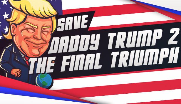 Save daddy trump 2: The Final Triumph