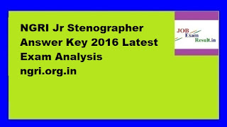 NGRI Jr Stenographer Answer Key 2016 Latest Exam Analysis ngri.org.in
