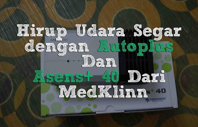 Hirup Udara Segar dengan Autoplus Dan Asens+ 40 Dari MedKlinn
