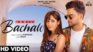 BACHALO (बचालो जी मैनु एन्ना दो अँखियाँ तो Lyrics in Hindi) - Akhil