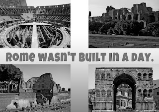 Rome wasn't built in one day