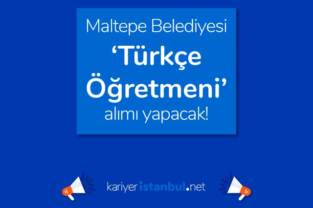 Maltepe Belediyesi Türkçe öğretmeni alımı yapacak. Maltepe Belediyesi iş başvurusu nasıl yapılır? Detaylar kariyeristanbul.net'te!