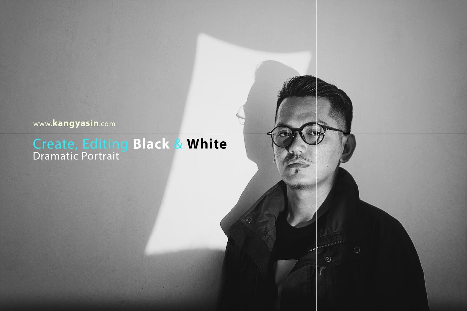 Kang yasin membuat dan editing foto portrait black and white dramatic