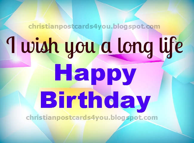 Happy Birthday. Long Life. free christian card, christian quotes for sharing with son, daughter, sster, friends, facebook friend. Free images.
