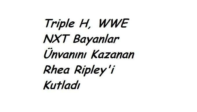 Triple H, WWE NXT Bayanlar Ünvanını Kazanan Rhea Ripley'i Kutladı