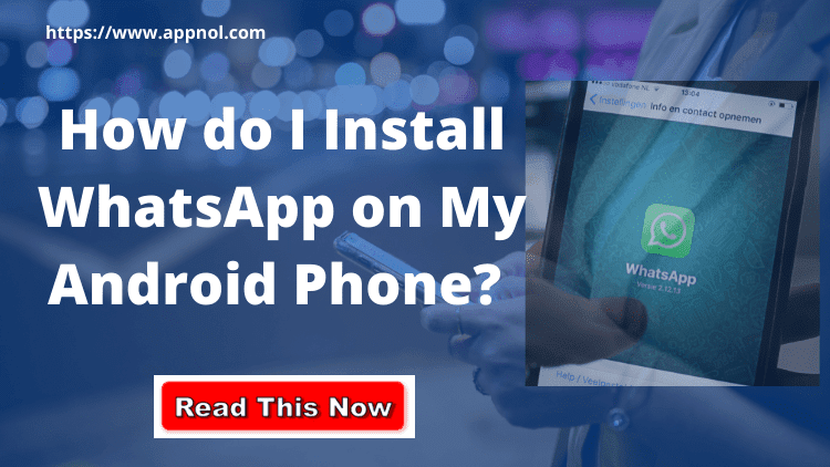 How do I Install WhatsApp on My Android Phone?