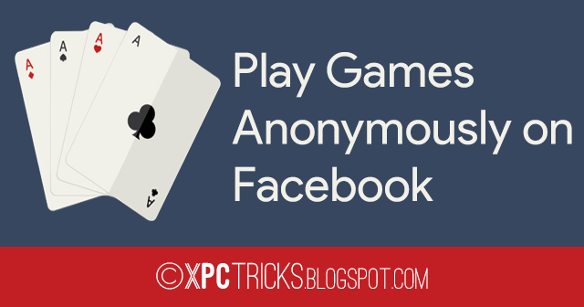 How to Play Games Anonymously on Facebook?
