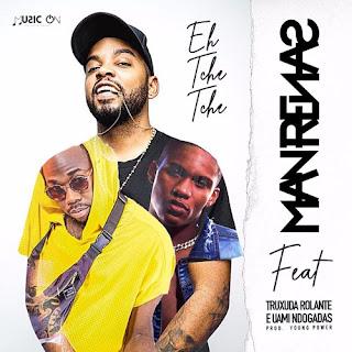 Dj Man Renas Feat. Truxuda Rolante & Uami Ndongadas - Eh Tch ( 2019 ) [DOWNLOAD]